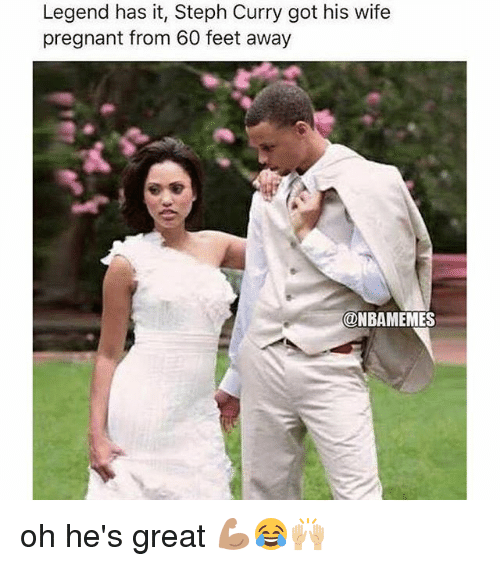 Nba, Pregnant, and Steph Curry: Legend has it, Steph Curry got his wife  pregnant from 60 feet away  @NBAMEMES oh he's great 💪🏽😂🙌🏼