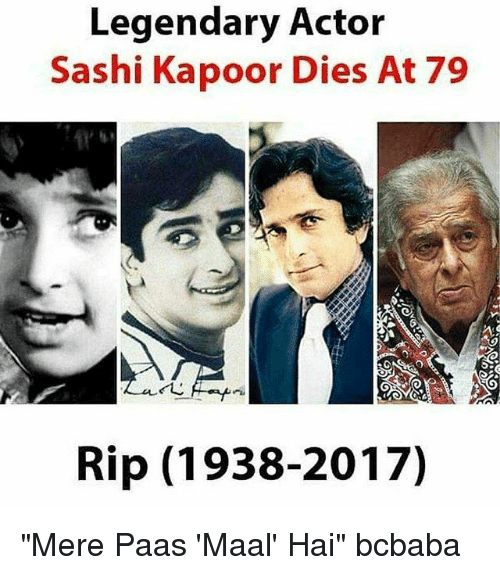 "Memes, 🤖, and Paas: Legendary Actor  Sashi Kapoor Dies At 79  Rip (1938-2017) ""Mere Paas 'Maal' Hai"" bcbaba"