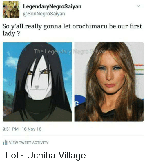 16 Nov: Legendary NegroSaiyan  @SonNegrosaiyan  So y'all really gonna let orochimaru be our first  lady?  The Legendary  9:51 PM 16 Nov 16  III VIEW TwEET ACTIVITY Lol  - Uchiha Village