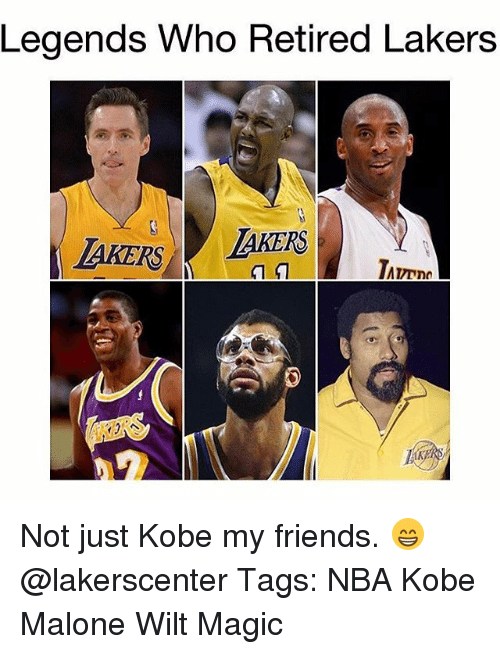 Friends, Los Angeles Lakers, and Memes: Legends Who Retired Lakers  AKERS Not just Kobe my friends. 😁 @lakerscenter Tags: NBA Kobe Malone Wilt Magic