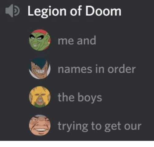 legion: Legion of Doom  me and  names in order  the boys  trying to get our