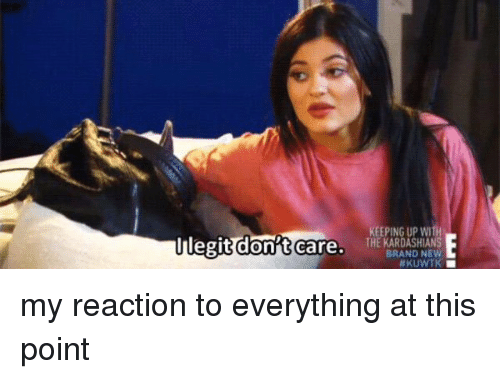 Af, Kardashians, and Keeping Up With the Kardashians: legit dont care  KEEPING UP WITH  THE KARDASHIANS  BRAND NEW  Af KUWTK my reaction to everything at this point