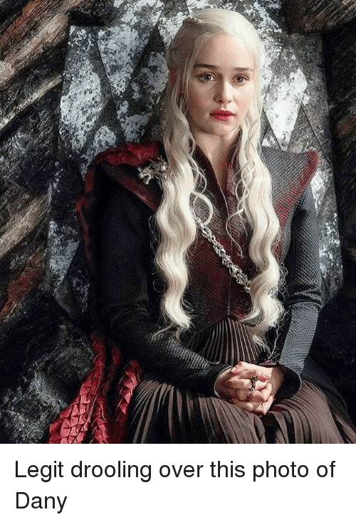 drooling: Legit drooling over this photo of Dany