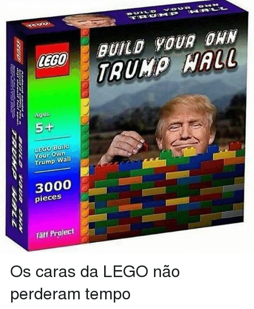 Taff: LEGO  5+  LEGO Build  Your Own  Trump Wall  3000  pieces  Taff Project  BUILD YOUR DAN Os caras da LEGO não perderam tempo