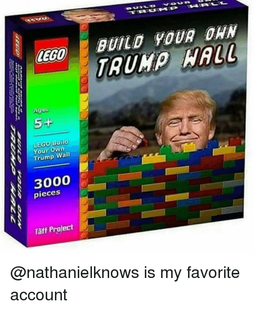 Taff: LEGO  A Ages  LEGO Build  Your  Own  Trump Wall  3000  pieces  Taff Project  BUILD YOUR DAN  HALL @nathanielknows is my favorite account