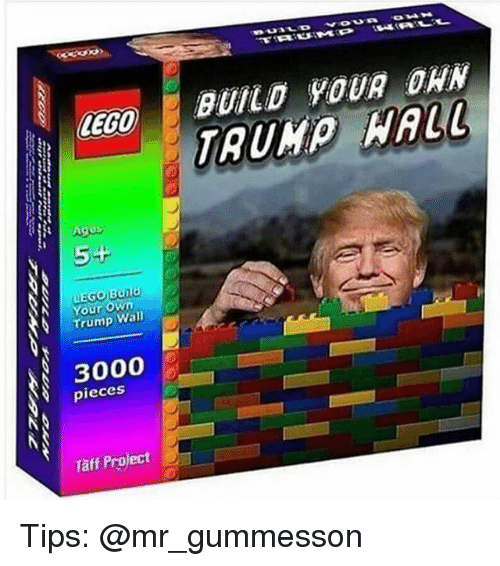 Taff: LEGO  A Agus  5-  EGO Build  Your Own  Trump Wall  3000  pieces  Taff Project  BUILD YOUR DAN  WALL Tips: @mr_gummesson