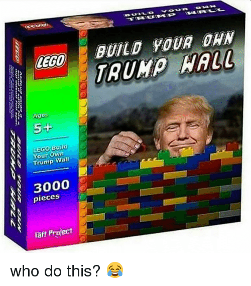 Taff: LEGO  Ages  5+  Build  Your Wall  3000  pieces  Taff Project  OMA H  BUILD YOUR DAN who do this? 😂