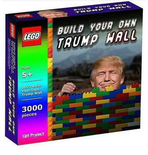 Lego Age: LEGO  Ages  5+  Burld  N Your Own  Trump Wall  3000  pieces  Taft Project  BUILD YOUR DAN  WALL