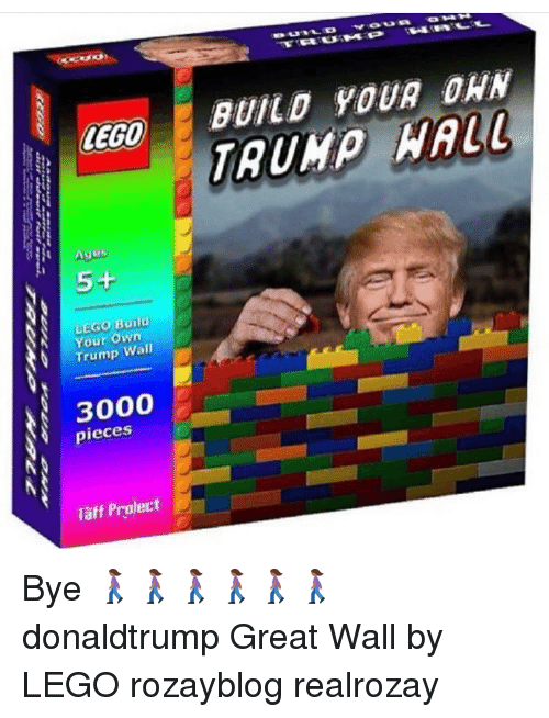 Lego Age: LEGO  Ages  5-H  LEGO Build  Your Own  Trump Wall  3000  pieces  Taff Protect  BUILD YOUR DAN Bye 🚶🏾♀️🚶🏾♀️🚶🏾♀️🚶🏾♀️🚶🏾♀️🚶🏾♀️ donaldtrump Great Wall by LEGO rozayblog realrozay