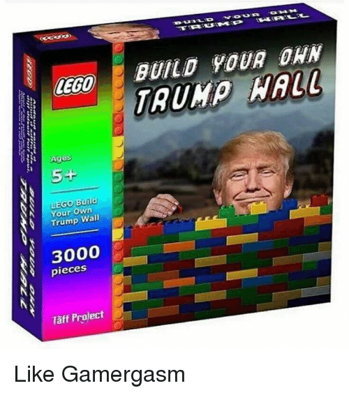 Lego Age: LEGO  Ages  5+  LEGO Build  Your own  Trump Wall  3000  pieces  Project  Taff BUILD YOUR DAN Like Gamergasm