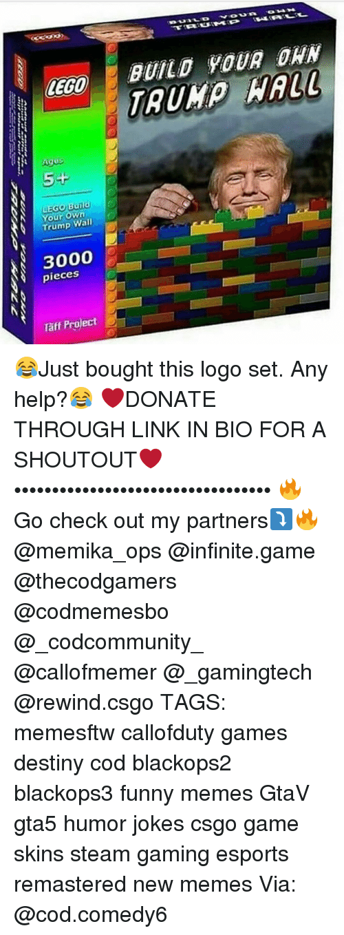 Lego Age: LEGO  Ages  LEGO Build  Our Own  Trump Wall  3000  pieces  Taff Project  BUILD YOUR DAN  HALL 😂Just bought this logo set. Any help?😂 ❤DONATE THROUGH LINK IN BIO FOR A SHOUTOUT❤ •••••••••••••••••••••••••••••••••• 🔥Go check out my partners⤵🔥 @memika_ops @infinite.game @thecodgamers @codmemesbo @_codcommunity_ @callofmemer @_gamingtech @rewind.csgo TAGS: memesftw callofduty games destiny cod blackops2 blackops3 funny memes GtaV gta5 humor jokes csgo game skins steam gaming esports remastered new memes Via: @cod.comedy6
