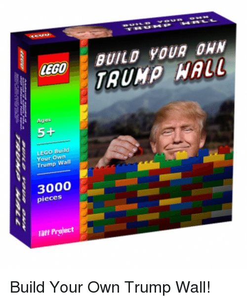 Lego Age: LEGO  Ages  LEGO Build  Your Own  Wall  N 3000  pieces  Taff Project  BUILD YOUR DAN  TRUMP HALL Build Your Own Trump Wall!