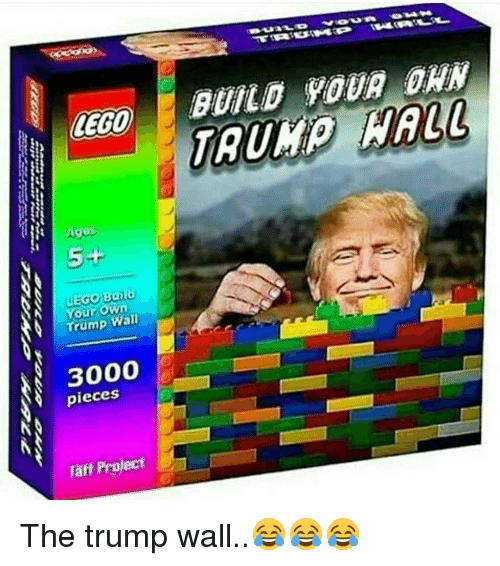 Lego Age: LEGO  Ages  Your own  Wall  3000  pieces  Taff Project  BUILD YOUR The trump wall..😂😂😂