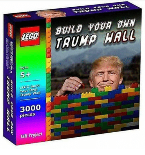 Trumps Wall: LEGO  Agus  5+  Your Own  Trump Wal  3000  pieces  Taft Project  BUILD YOUR DAN  TRUMP WALL