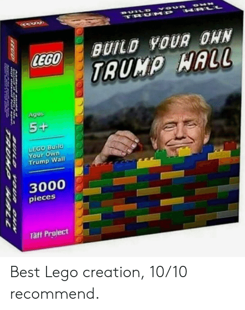 Trump Wall: LEGO  BUILD 9OUA OHN  Ages  Your own  Trump Wall  , 3000  pieces  Täff Project Best Lego creation, 10/10 recommend.