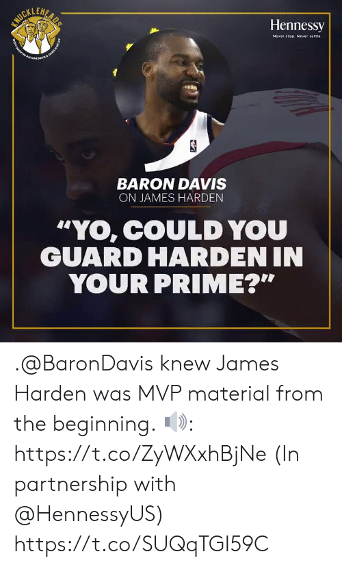 """Baron Davis: LEH  Hennessy  Never stop. Never settle  BARON DAVIS  ON JAMES HARDEN  """"YO, COULD YOU  GUARD HARDEN IN  YOUR PRIME?"""" .@BaronDavis knew James Harden was MVP material from the beginning.  🔊: https://t.co/ZyWXxhBjNe (In partnership with @HennessyUS) https://t.co/SUQqTGI59C"""