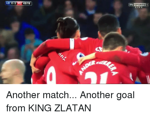 Sky Sport: LEI 0-2 MO 43:16  Sky SPORTS  LIVE Another match... Another goal from KING ZLATAN