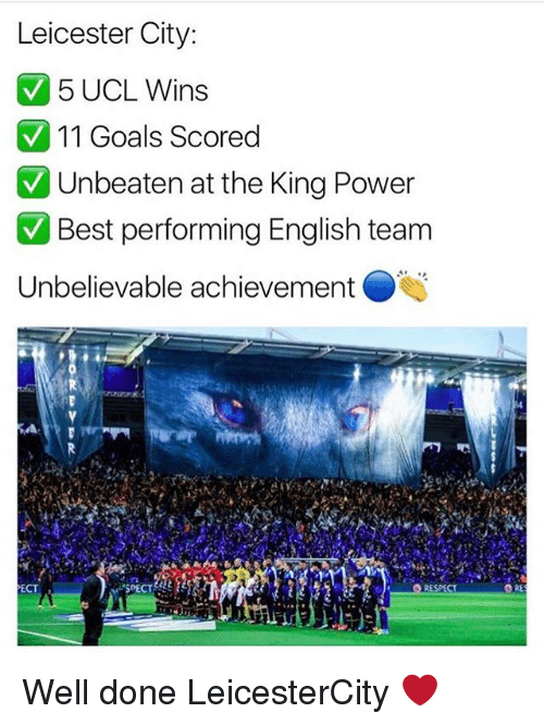 "spect: Leicester City:  5 UCL Wins  V 11 Goals scored  V Unbeaten at the King Power  V Best performing English team  Unbelievable achievement  ECT  ""SPECT  RESPECT Well done LeicesterCity ❤"