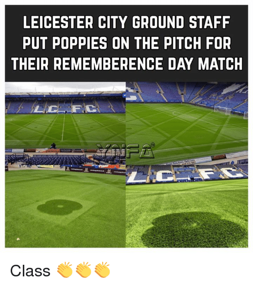 Memes, Citi, and Match: LEICESTER CITY GROUND STAFF  PUT POPPIES ON THE PITCH FOR  THEIR REMEMBERENCE DAY MATCH Class 👏👏👏