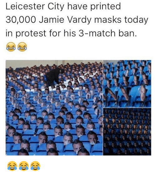 Jamie Vardy: Leicester City have printed  30,000 Jamie Vardy masks today  in protest for his 3-match ban 😂😂😂