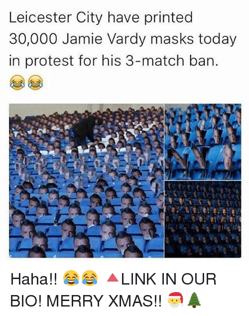 Jamie Vardy: Leicester City have printed  30,000 Jamie Vardy masks today  in protest for his 3-match ban. Haha!! 😂😂 🔺LINK IN OUR BIO! MERRY XMAS!! 🎅🌲