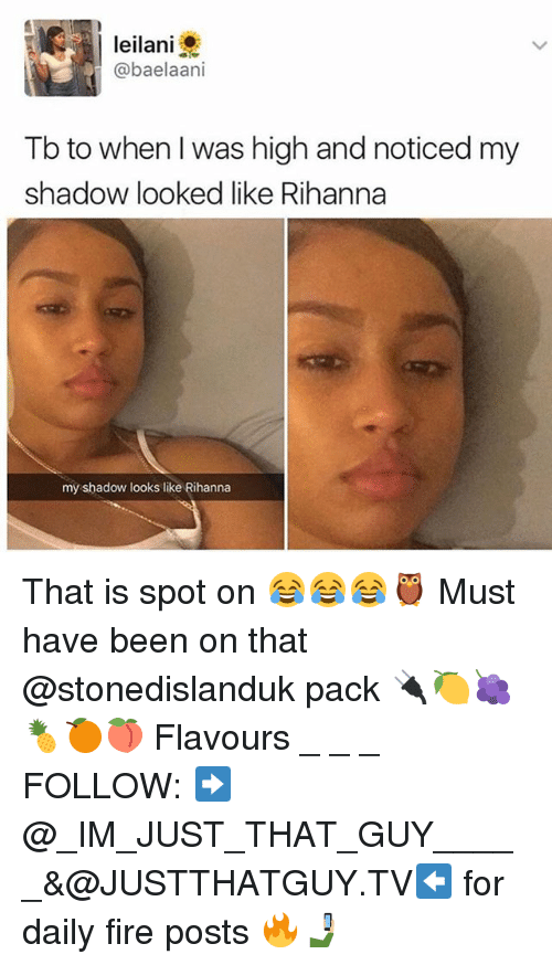 leilani: leilani  @baelaani  Tb to when I was high and noticed my  shadow looked like Rihanna  my shadow looks like Rihanna That is spot on 😂😂😂🦉 Must have been on that @stonedislanduk pack 🔌🍋🍇🍍🍊🍑 Flavours _ _ _ FOLLOW: ➡@_IM_JUST_THAT_GUY_____&@JUSTTHATGUY.TV⬅ for daily fire posts 🔥🤳🏼