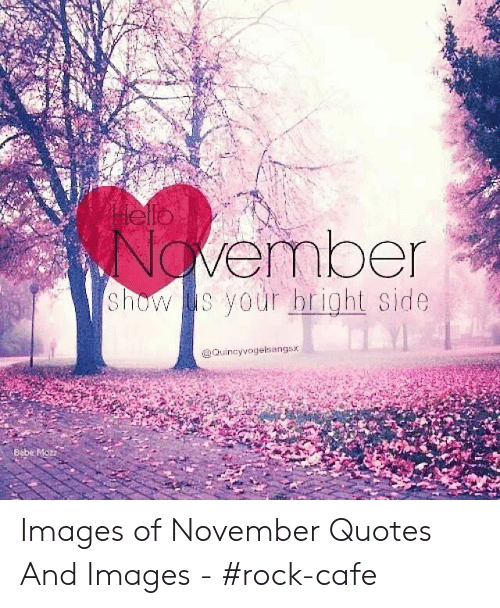 November Quotes: lello  November  Show s your bright side  @Quincyvogelsangsx  Bebe Moz Images of November Quotes And Images - #rock-cafe
