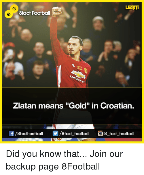 "Croatian: LElRTi  8fact Football  Zlatan means ""Gold"" in Croatian.  f/8factfootball fact football 8 fact football Did you know that...  Join our backup page 8Football"