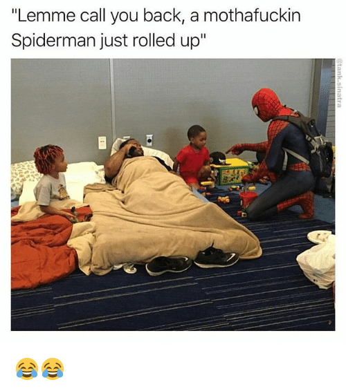 """Memes, Spiderman, and Back: """"Lemme call you back, a mothafuckin  Spiderman just rolled up"""" 😂😂"""