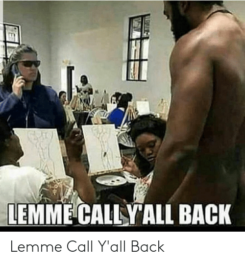 cally: LEMME CALLY ALL BACK Lemme Call Y'all Back
