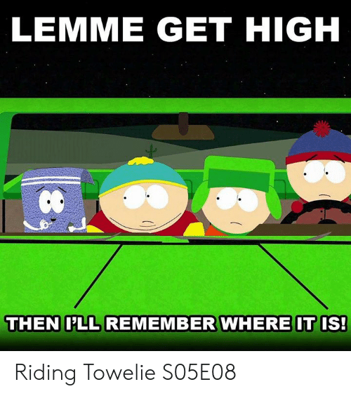 Get High: LEMME GET HIGH  et  THEN LL REMEMBER WHERE IT IS! Riding Towelie  S05E08