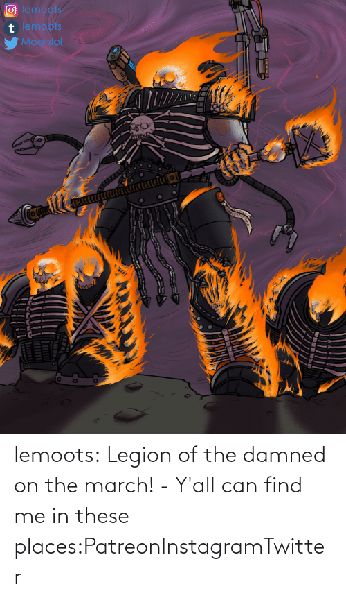 yall: lemoots:    Legion of the damned on the march! - Y'all can find me in these places:PatreonInstagramTwitter