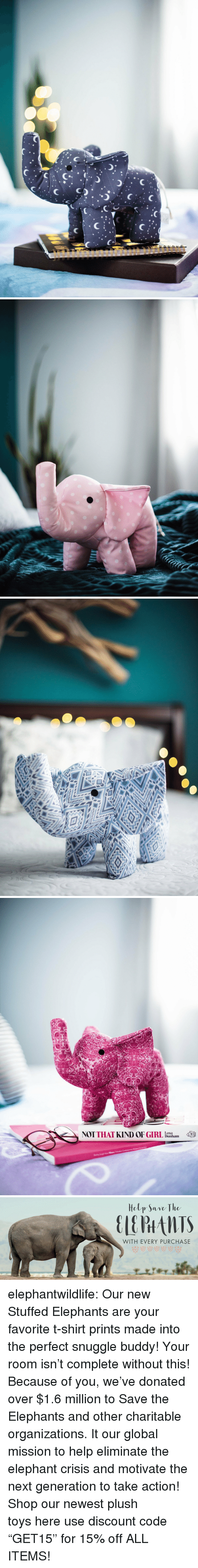 "Lena: Lena  NT THAT KIND OF GIRL Dunham   Hely Save The  WITH EVERY PURCHASE elephantwildlife:   Our new Stuffed Elephants are your favorite t-shirt prints made into the perfect snuggle buddy! Your room isn't complete without this!   Because of you, we've donated over $1.6 million to Save the Elephants and other charitable organizations. It our global mission to help eliminate the elephant crisis and motivate the next generation to take action! Shop our newest plush toys here   use discount code ""GET15"" for 15% off ALL ITEMS!"