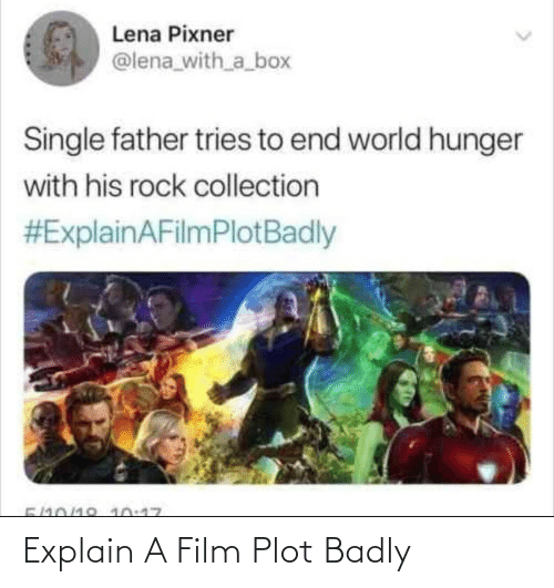 Lena: Lena Pixner  @lena_with_a_box  Single father tries to end world hunger  with his rock collection  #ExplainAFilmPlotBadly  5/10/18 10:17 Explain A Film Plot Badly