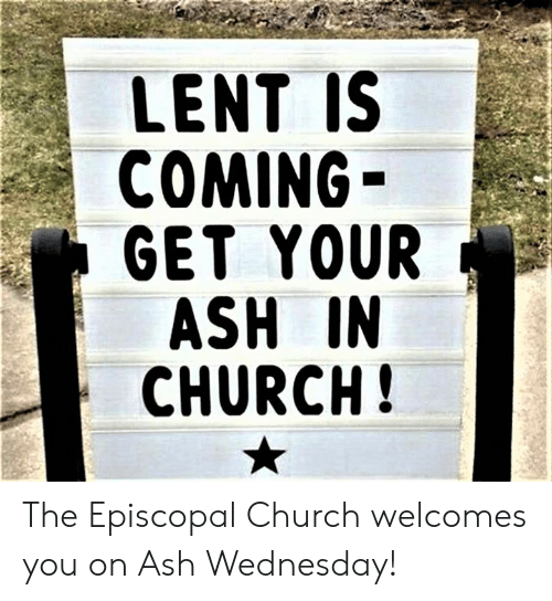Episcopal Church : LENT IS  COMING  GET YOUR  ASH IN  CHURCH The Episcopal Church welcomes you on Ash Wednesday!