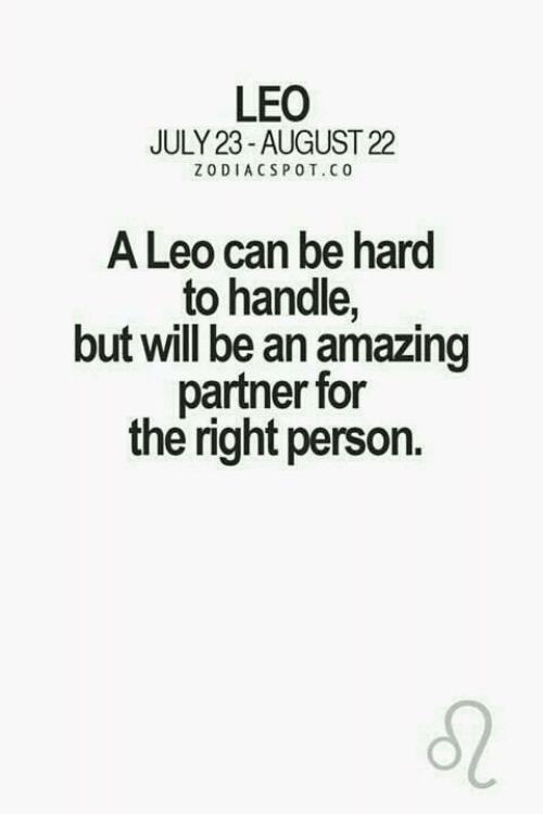 pot: LEO  JULY 23 AUGUST 22  ZODIACS POT. CO  A Leo can be hard  to handle,  but will be an amazing  partner for  the right person.