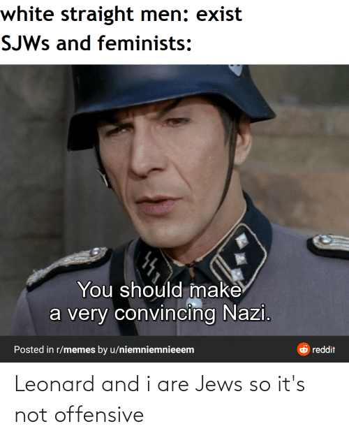 Leonard: Leonard and i are Jews so it's not offensive