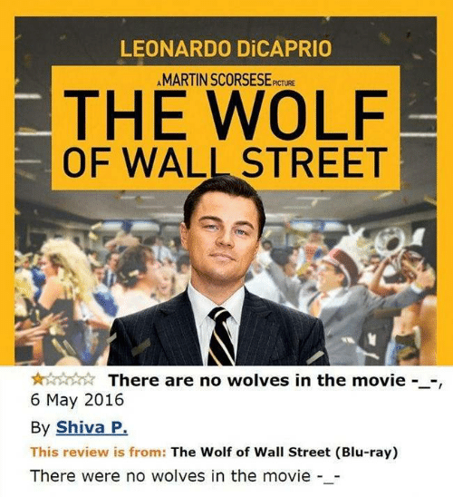 blu: LEONARDO DICAPRIO  AMARTIN SCORSESE  PICTURE  THE WOLF  OF WALL STREET  There are no wolves in the movie --,  6 May 2016  By Shiva P.  This review is from: The Wolf of Wall Street (Blu-ray)  There were no wolves in the movie -_-