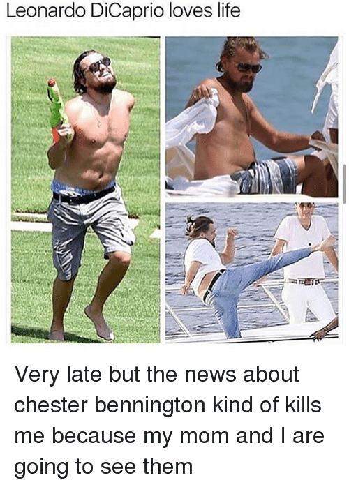 Leonardo DiCaprio, Life, and Memes: Leonardo DiCaprio loves life Very late but the news about chester bennington kind of kills me because my mom and I are going to see them
