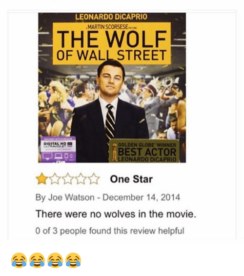 Golden Globes, Leonardo DiCaprio, and Martin: LEONARDO DiCAPRIO  MARTIN SCORSESE  THE WOLF  OF WALL STREET  GOLDEN GLOBE WINNER  BEST ACTOR  LEONARDO DiCAPRIO  ☆☆☆☆☆ One Star  By Joe Watson-December 14, 2014  There were no wolves in the movie.  0 of 3 people found this review helpful 😂😂😂😂