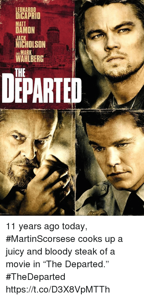 "departed: LEONARDO  DiCAPRIO  MATT  DAMON  JACK  NICHOLSON  AND  WAHLBERG  THE  DEPARTED 11 years ago today, #MartinScorsese cooks up a juicy and bloody steak of a movie in ""The Departed.""  #TheDeparted https://t.co/D3X8VpMTTh"