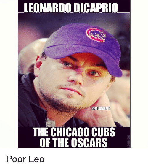 Chicago Cubs: LEONARDO DICAPRIO  @MLBMEME  THE CHICAGO CUBS  OF THE OSCARS Poor Leo