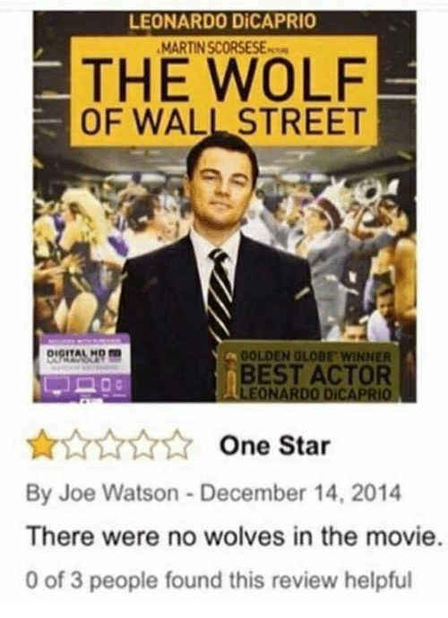 Dank, Leonardo DiCaprio, and Best: LEONARDO DiCAPRIO  THE WOLF  WALL STREET  GOLDEN GLOBE WINNER  BEST ACTOR  LEONARDO DiCAPRIO  One Star  By Joe Watson December 14, 2014  There were no wolves in the movie.  0 of 3 people found this review helpful