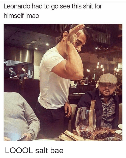 Salt Bae: Leonardo had to go see this shit for  himself lmao LOOOL salt bae