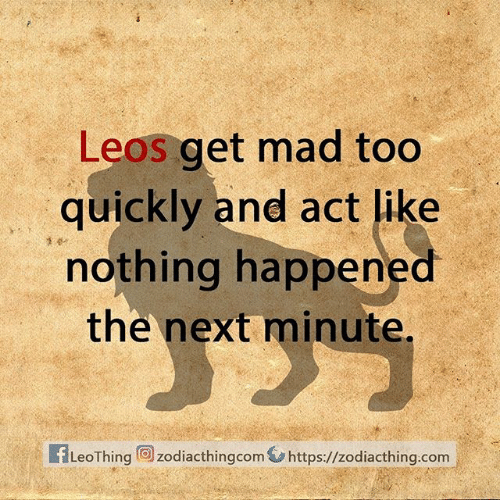 Get Mad: Leos get mad too  quickly and act like  nothing happened  the next minute,  fLeoThing zodiacthingcom https://zodiacthing.com