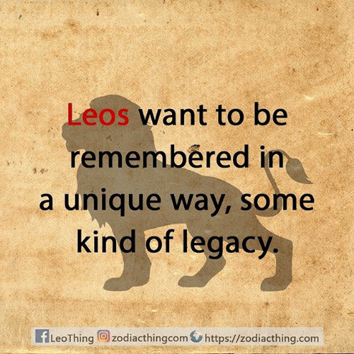 Legacy: Leos want to be  remembered in  a unique way, some  kind of legacy  1 dr  LeoThing  zodiacthingcomhttps://zodiacthing.com