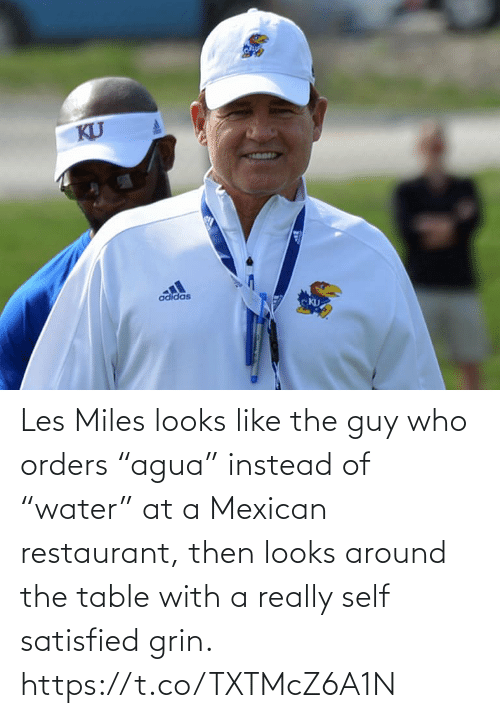 "Restaurant: Les Miles looks like the guy who orders ""agua"" instead of ""water"" at a Mexican restaurant, then looks around the table with a really self satisfied grin. https://t.co/TXTMcZ6A1N"