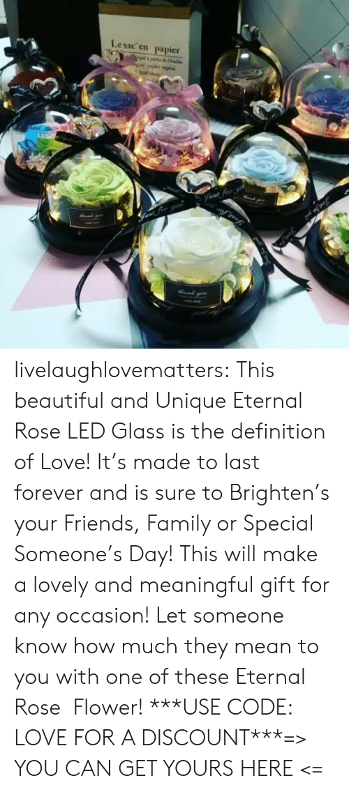 Meaningful: Lesac en  papier  halke  Fvat for livelaughlovematters:  This beautiful and Unique Eternal Rose LED Glass is the definition of Love! It's made to last forever and is sure to Brighten's your Friends, Family or Special Someone's Day! This will make a lovely and meaningful gift for any occasion! Let someone know how much they mean to you with one of these Eternal Rose  Flower! ***USE CODE: LOVE FOR A DISCOUNT***=> YOU CAN GET YOURS HERE <=