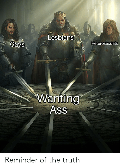 Lesbians: Lesbians  Gays  Heterosexuals  Wanting  Ass Reminder of the truth