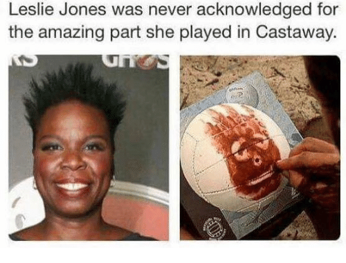 castaway: Leslie Jones was never acknowledged for  the amazing part she played in Castaway.